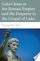 Luke S Jesus In The Roman Empire And The Emperor In The Gospel Of Luke
