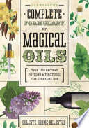 """Llewellyn's Complete Formulary of Magical Oils: Over 1200 Recipes, Potions & Tinctures for Everyday Use"" by Celeste Rayne Heldstab"
