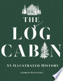 The Log Cabin  An Illustrated History