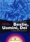 Bestie, uomini, dei. Il mistero del re del mondo
