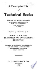 A Descriptive List of Technical Books, Suitable for Public, Industrial and School Libraries, and for Both General and Technical Readers