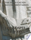 John Calvin S Commentaries On The Gospel Of John Vol 2 Annotated Edition