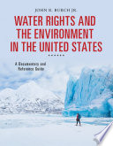 Water Rights And The Environment In The United States A Documentary And Reference Guide