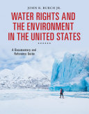 Water Rights and the Environment in the United States: A Documentary and Reference Guide