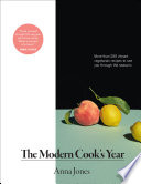 """The Modern Cook's Year: More than 250 Vibrant Vegetarian Recipes to See You Through the Seasons"" by Anna Jones"