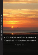 Bel Canto in Its Golden Age - A Study of Its Teaching Concepts