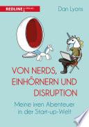 Von Nerds, Einhörnern und Disruption  : Meine irren Abenteuer in der Start-up-Welt