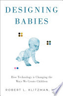 link to Designing babies : how technology is changing the ways we create children in the TCC library catalog