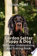 Gordon Setter Puppy & Dog Behavior Understanding and Training Book