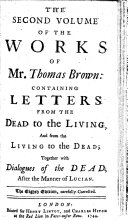 The Works of Mr  Thomas Brown  serious and comical  in prose and verse     With the life and character of Mr  Brown  and his writings  by James Drake