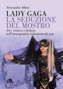 Lady Gaga. La seduzione del mostro