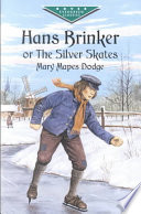 """Hans Brinker, Or the Silver Skates"" by Mary Mapes Dodge"