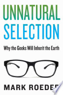 """Unnatural Selection: Why the Geeks Will Inherit the Earth"" by Mark Roeder"
