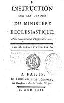 Instruction sur les devoirs du ministère ecclésiastique, dans l'état actuel de l'Eglise de France par M. L'archevêque d'Aix, Mgr de Boisgelin de Cucé