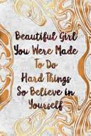 Beautiful Girl You Were Made to Do Hard Things So Believe in Yourself  Wide Lined Notebook Gold Shapes Book