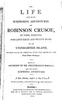 The Life and Most Surprising Adventures of Robinson Crusoe  of York  Mariner  who Lived Eight and Twenty Years in an Uninhabited Island  on the Coast of America  Near the Mouth of the Great River Oroonoque