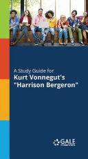 Pdf A Study Guide to Kurt Vonnegut's Harrison Bergeron