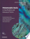 Metamorphic rocks  : a classification and glossary of terms : recommendations of the International Union of Geological Sciences Subcommission on the Systematics of Metamorphic Rocks
