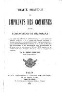 Traité pratique des emprunts des communes et des établissements de bienfaisance ...