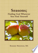 Seasons; Finding God Wherever You Find Yourself