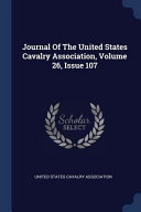 Journal of the United States Cavalry Association  Volume 26