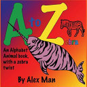 A to Z Zebra, an Alphabet Animal Book, With a Zebra Twist