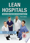 """Lean Hospitals: Improving Quality, Patient Safety, and Employee Engagement, Third Edition"" by Mark Graban"
