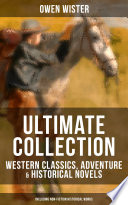 OWEN WISTER Ultimate Collection  Western Classics  Adventure   Historical Novels  Including Non Fiction Historical Works