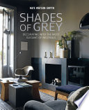 Shades of Grey  Decorating with the most elegant of neutrals