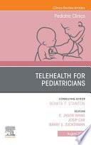 Telehealth for Pediatricians An Issue of Pediatric Clinics of North America  E Book