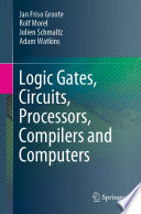 Logic Gates  Circuits  Processors  Compilers and Computers