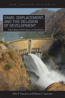 Dams, Displacement, and the Delusion of Development: Cahora Bassa ...