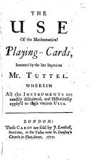 The Use of the Mathematical Playing cards  Invented by the Late Ingenious Mr  Tuttel