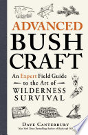 Advanced Bushcraft  : An Expert Field Guide to the Art of Wilderness Survival