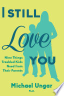 I Still Love You  : Nine Things Troubled Kids Need from Their Parents