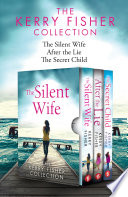 The Kerry Fisher Collection  The Silent Wife  After the Lie  The Secret Child