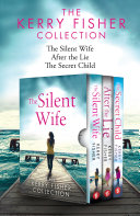 The Kerry Fisher Collection: The Silent Wife, After the Lie, The Secret Child