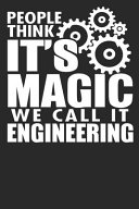 People Think It s Magic We Call It Engineering Book