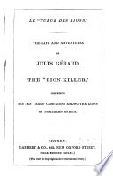 The Life and Adventures of Jules G  rard  the Lion killer  Comprising His Ten Years  Campaigns Among the Lions of Northern Africa