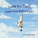 Lewis and Clark  Come Home Before Dark