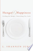 Hunger and Happiness  : Feeding the Hungry, Nourishing Our Souls