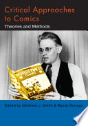 """""""Critical Approaches to Comics: Theories and Methods"""" by Matthew J. Smith, Randy Duncan"""