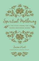 Spiritual Mothering (Foreword by George Grant)