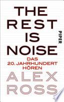 The Rest is Noise  : Das 20. Jahrhundert hören