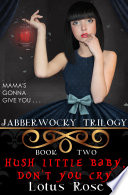 Jabberwocky Trilogy  Book Two  Hush Little Baby  Don   t You Cry Book