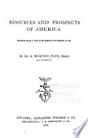 The Resources and Prospects of America Ascertained During a Visit to the States in the Autumn of 1865
