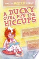Whatta Weird World 1  A Ducky Cure for the Hiccups