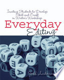 Everyday Editing  : Inviting Students to Develop Skill and Craft in Writer's Workshop