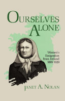 Ourselves alone : women's emigration from Ireland, 1885-1920 / Janet A. Nolan