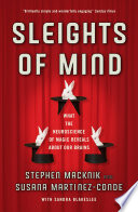 """Sleights of Mind: What the neuroscience of magic reveals about our brains"" by Susana Martinez-Conde, Stephen L. Macknik, Sandra Blakeslee"